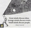 great-minds-discuss-ideas-average-minds-discuss-events-small-minds-3803296.png